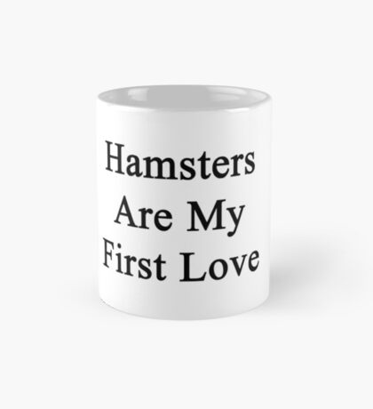Hamsters Are My First Love Mug