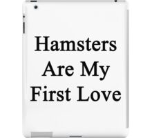 Hamsters Are My First Love iPad Case/Skin
