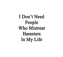 I Don't Need People Who Mistreat Hamsters In My Life by supernova23