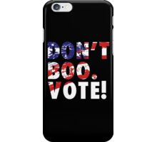 Don't Boo Vote T shirt iPhone Case/Skin