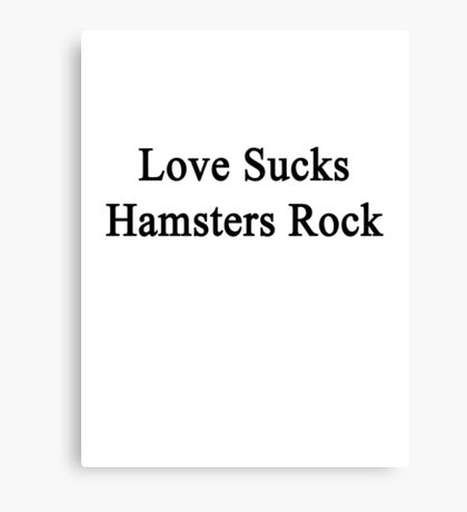 Love Sucks Hamsters Rock  Canvas Print
