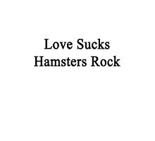 Love Sucks Hamsters Rock  by supernova23