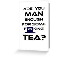 Are You MAN Enough For Some FUCKING TEA? Greeting Card