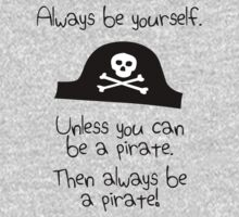 Always be yourself, unless you can be a pirate Kids Clothes