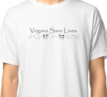 Vegans Save Lives Classic T-Shirt