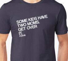 Some Kids Have Two Moms. Get Over It. Unisex T-Shirt