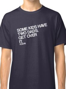 Some Kids Have Two Dads. Get Over It. Classic T-Shirt