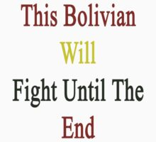 This Bolivian Will Fight Until The End  by supernova23