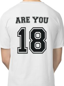 Are You 18? -Black Classic T-Shirt