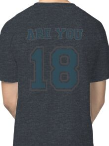 Are You 18? -Teal Classic T-Shirt