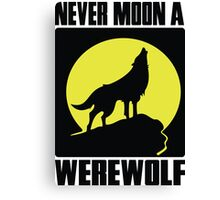 Never moon a werewolf Canvas Print