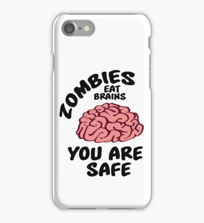 Zombies eat brains, you are safe iPhone Case/Skin