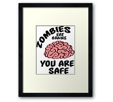 Zombies eat brains, you are safe Framed Print