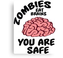 Zombies eat brains, you are safe Canvas Print