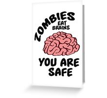 Zombies eat brains, you are safe Greeting Card