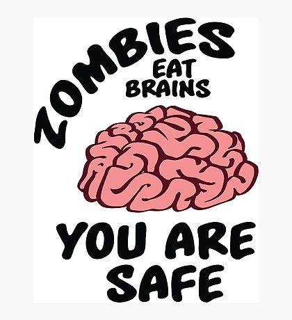 Zombies eat brains, you are safe Photographic Print