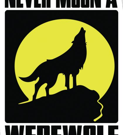 Never moon a werewolf Sticker