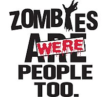 Zombies were people too Photographic Print