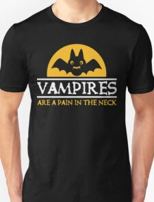 Vampires are a pain in the neck Unisex T-Shirt
