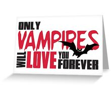 Only vampires will love you forever Greeting Card