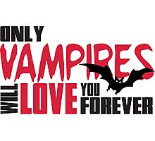 Only vampires will love you forever Photographic Print