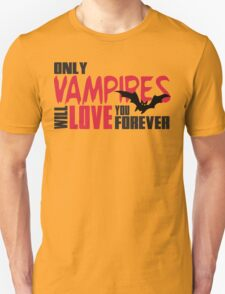 Only vampires will love you forever T-Shirt