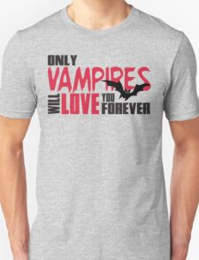 Only vampires will love you forever Unisex T-Shirt