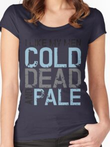 I like my men cold, dead and pale Women's Fitted Scoop T-Shirt