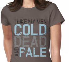 I like my men cold, dead and pale Womens Fitted T-Shirt