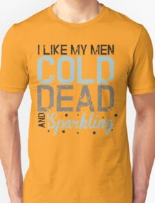 I like my men cold, dead and sparkling T-Shirt