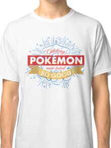 Catching Pokemon Never Looked So Good Classic T-Shirt