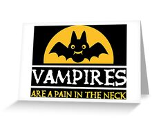 Vampires are a pain in the neck Greeting Card