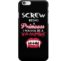 Screw being a princess. I wanna be a vampire iPhone Case/Skin