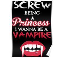 Screw being a princess. I wanna be a vampire Poster