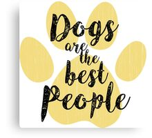 Dogs are the Best People Canvas Print