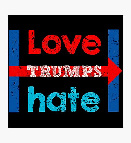 Hillary Clinton Love Trumps Hate Shirt and Design Photographic Print