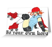 Be your own hero! Greeting Card