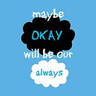 """Maybe """"okay"""" will be our """"always"""" by strangebird2014"""