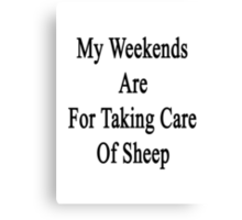 My Weekends Are For Taking Care Of Sheep  Canvas Print
