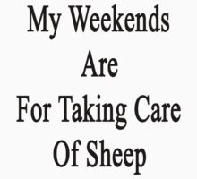 My Weekends Are For Taking Care Of Sheep  by supernova23