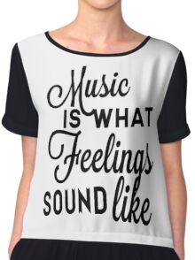 Music Is What Feelings Sound Like Chiffon Top