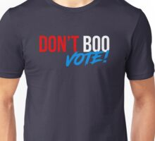 Don't Boo,Vote! Unisex T-Shirt