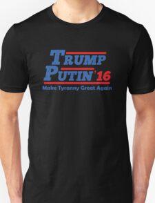 Trum Putin 2016 - Make Tyranny Great Again! Unisex T-Shirt