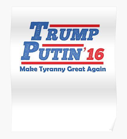 Trump Putin 2016 - Make Tyranny Great Again! Poster