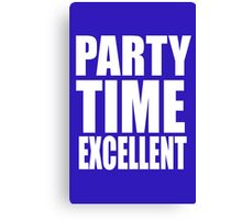Wayne's World Quote - Party Time Excellent Canvas Print