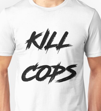Kill Cops Unisex T-Shirt