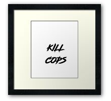 Kill Cops Framed Print