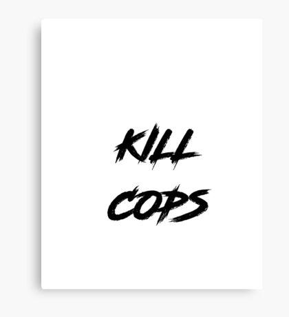 Kill Cops Canvas Print