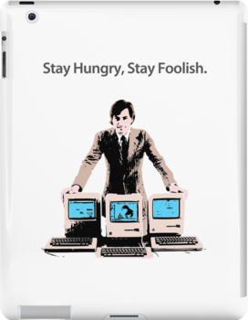 Stay Hungry, Stay Foolish by ANewKindOfWater