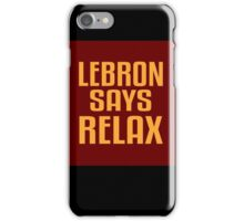 LEBRON SAYS RELAX iPhone Case/Skin